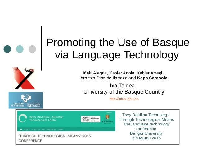 Promoting the Use of Basque via Language Technology Iñaki Alegria, Xabier Artola, Xabier Arregi, Arantza Diaz de Ilarraza ...