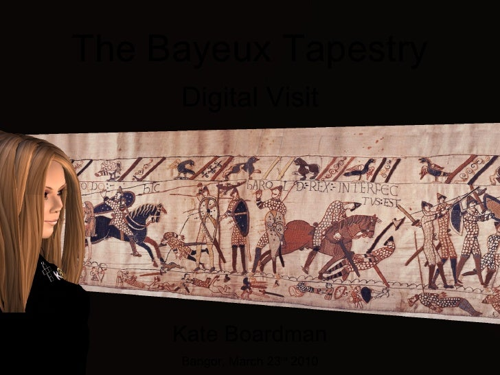 The Bayeux Tapestry<br />Digital Visit<br />Kate Boardman<br />Bangor, March 23rd 2010<br />