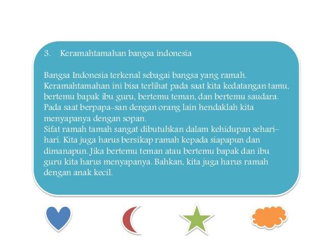 3. Keramahtamahan bangsa indonesia Bangsa Indonesia terkenal sebagai bangsa yang ramah. Keramahtamahan ini bisa terlihat p...