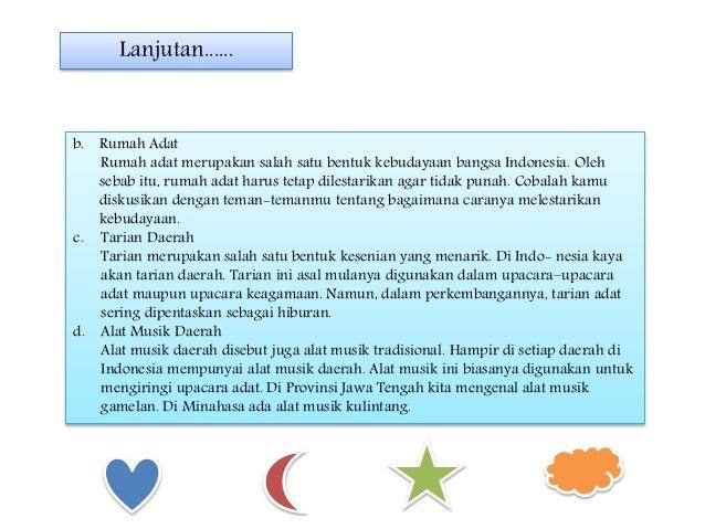 b. Rumah Adat Rumah adat merupakan salah satu bentuk kebudayaan bangsa Indonesia. Oleh sebab itu, rumah adat harus tetap d...
