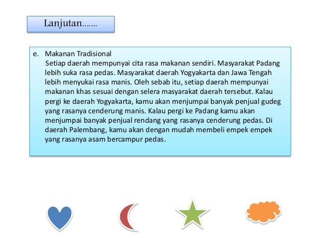 e. Makanan Tradisional Setiap daerah mempunyai cita rasa makanan sendiri. Masyarakat Padang lebih suka rasa pedas. Masyara...