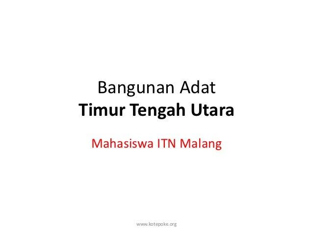 Bangunan AdatTimur Tengah Utara Mahasiswa ITN Malang       www.kotepoke.org
