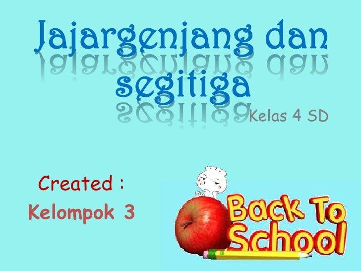 Jajargenjang dan     segitiga             Kelas 4 SD Created :Kelompok 3
