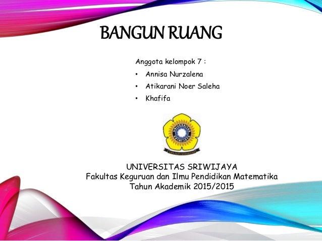 Anggota kelompok 7 : • Annisa Nurzalena • Atikarani Noer Saleha • Khafifa UNIVERSITAS SRIWIJAYA Fakultas Keguruan dan Ilmu...