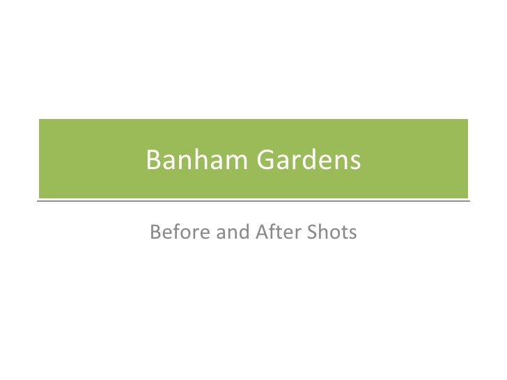 Banham Gardens Before and After Shots