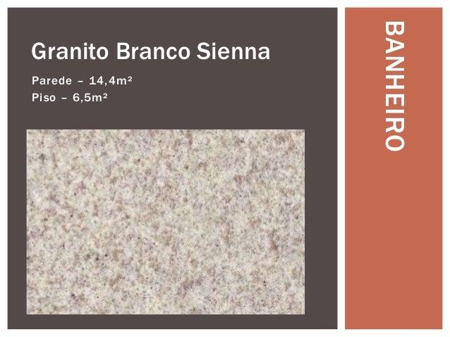 Parede – 14,4m² Piso – 6,5m²  BANHEIRO  Granito Branco Sienna