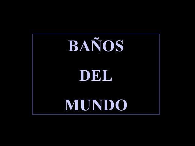 BAÑOSBAÑOS DELDEL MUNDOMUNDO