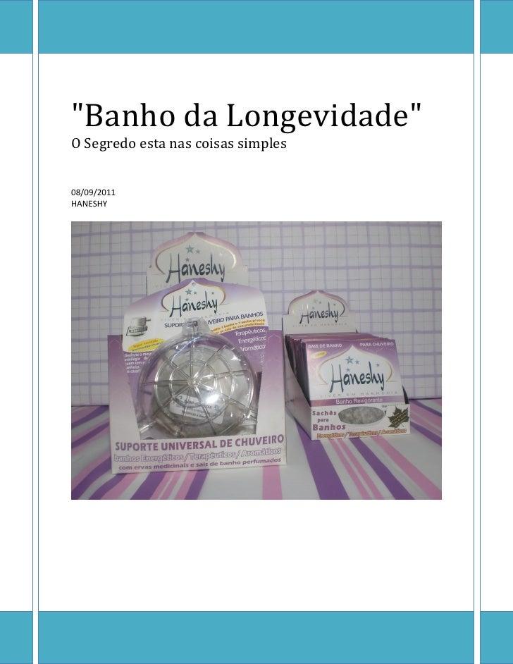 """""""Banho da Longevidade""""O Segredo esta nas coisas simples08/09/2011HANESHY"""