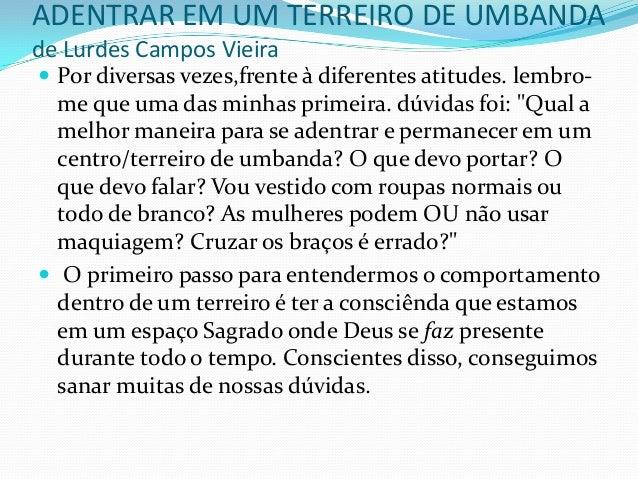 ADENTRAR EM UM TERREIRO DE UMBANDA de Lurdes Campos Vieira  Por diversas vezes,frente à diferentes atitudes. lembro- me q...