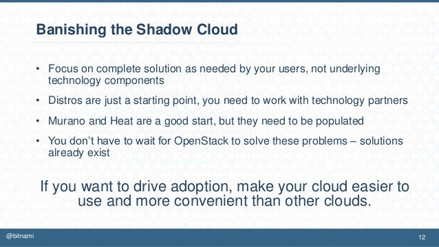 Banishing the Shadow Cloud • Focus on complete solution as needed by your users, not underlying technology components • Di...