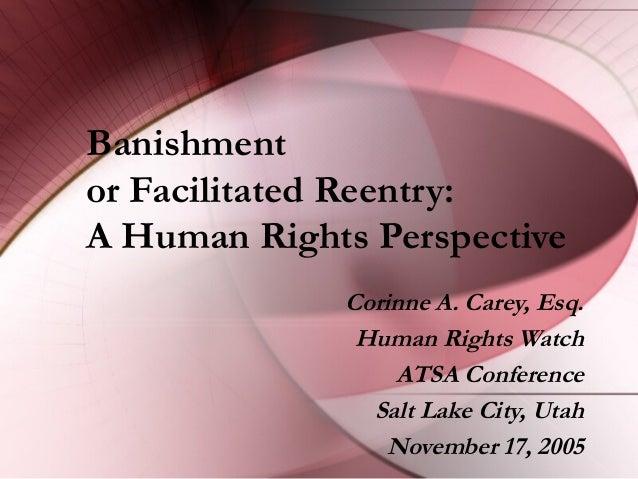 Banishment or Facilitated Reentry: A Human Rights Perspective Corinne A. Carey, Esq. Human Rights Watch ATSA Conference Sa...