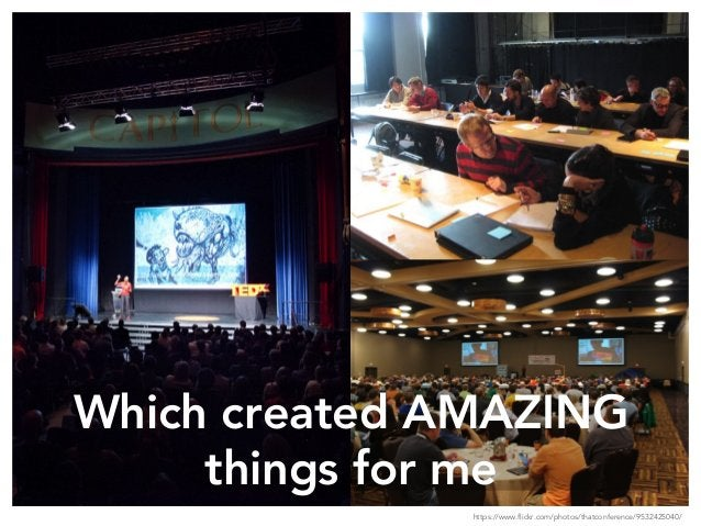 https://www.flickr.com/photos/thatconference/9532425040/ Which created AMAZING things for me