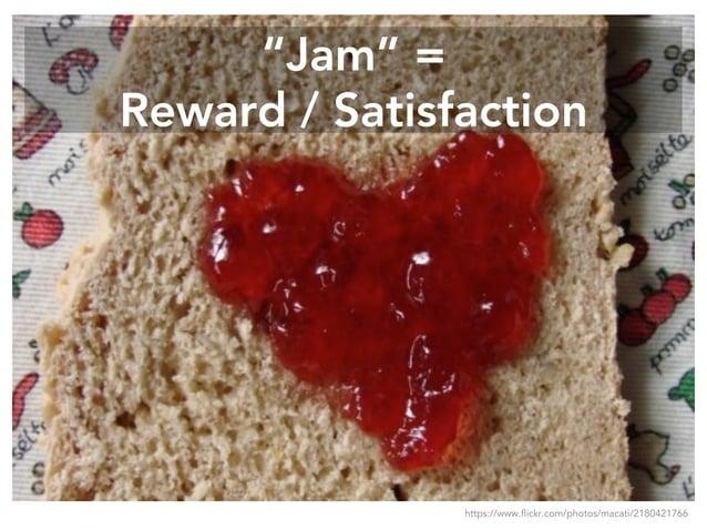 """Jam"" = Reward / Satisfaction https://www.flickr.com/photos/macati/2180421766"