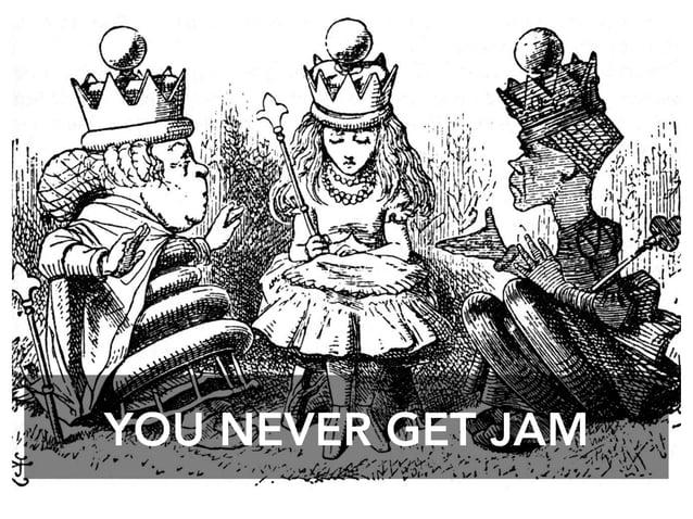 YOU NEVER GET JAM