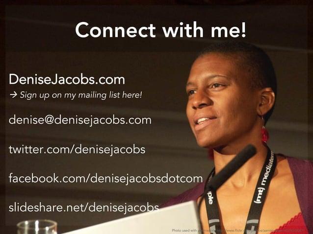 DeniseJacobs.com  Sign up on my mailing list here! denise@denisejacobs.com twitter.com/denisejacobs facebook.com/deniseja...