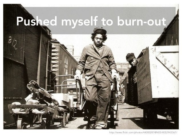 Pushed myself to burn-out http://www.flickr.com/photos/44085287@N05/4052943367/