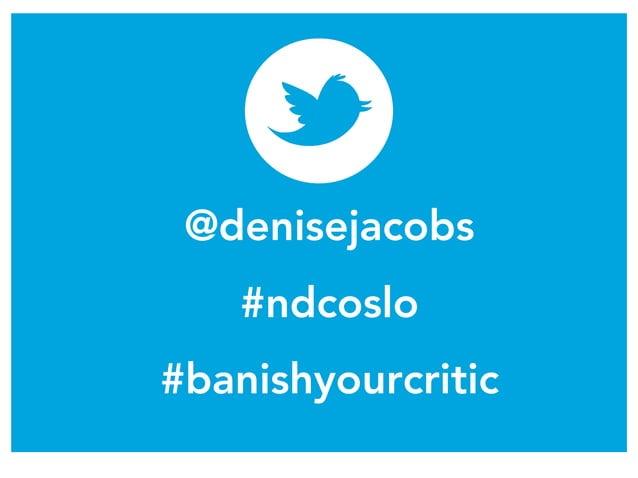 @denisejacobs #ndcoslo #banishyourcritic