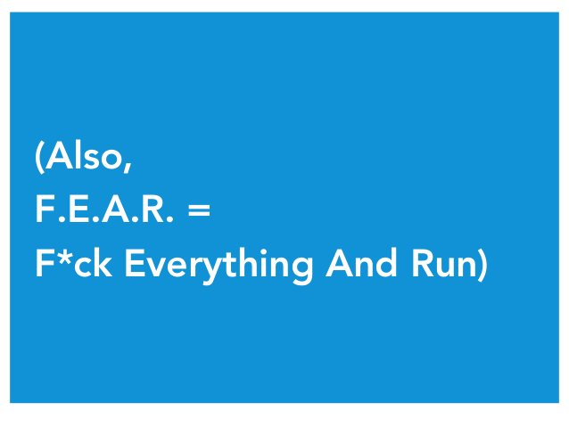(Also, F.E.A.R. = F*ck Everything And Run)