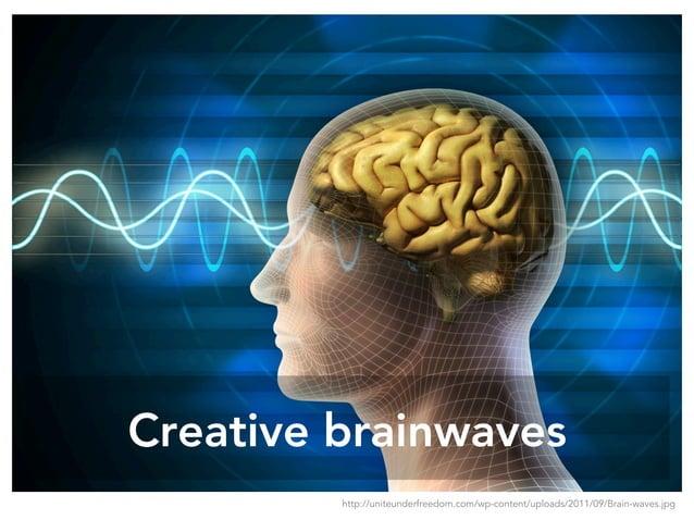 Creative brainwaves http://uniteunderfreedom.com/wp-content/uploads/2011/09/Brain-waves.jpg