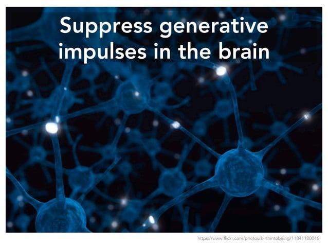 Suppress generative impulses in the brain https://www.flickr.com/photos/birthintobeing/11841180046