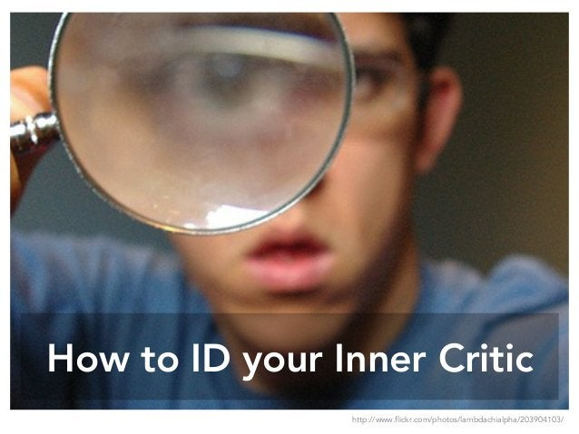 How to ID your Inner Critic http://www.flickr.com/photos/lambdachialpha/203904103/