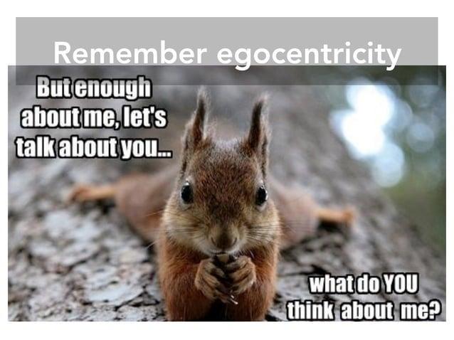 Remember egocentricity