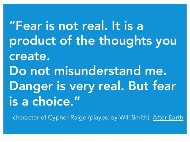 """""""Fear is not real. It is a product of the thoughts you create. Do not misunderstand me. Danger is very real. But fear is a..."""