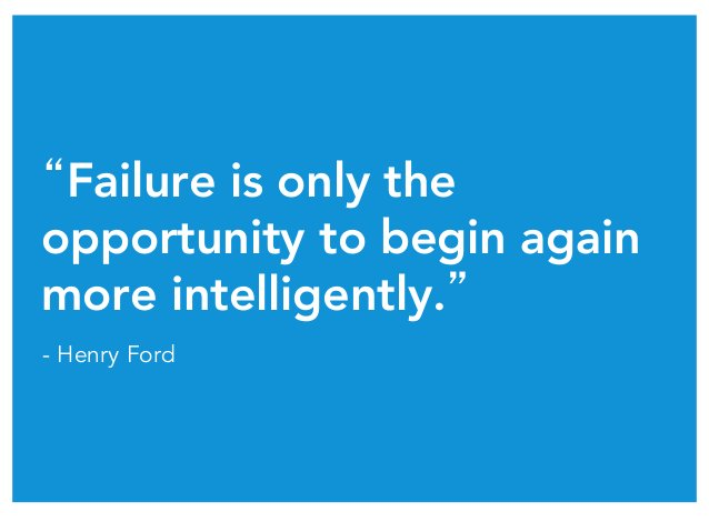 """""""Failure is only the opportunity to begin again more intelligently."""" - Henry Ford"""