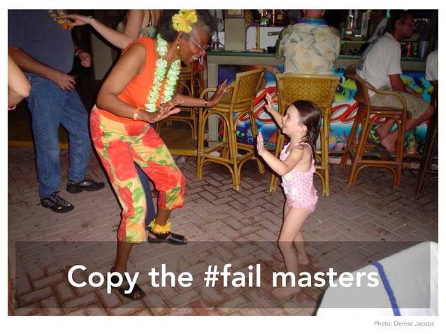 Copy the #fail masters Photo: Denise Jacobs