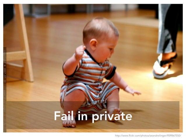 Fail in private http://www.flickr.com/photos/seandreilinger/959867550/