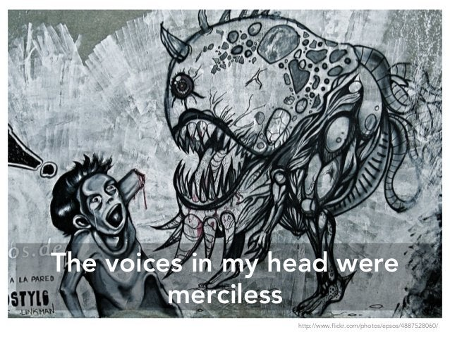 The voices in my head were merciless http://www.flickr.com/photos/epsos/4887528060/