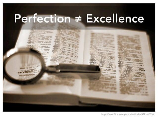 Perfection ≠ Excellence https://www.flickr.com/photos/kaldoche/4771465356
