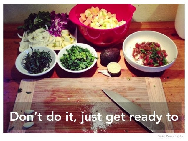Don't do it, just get ready to Photo: Denise Jacobs