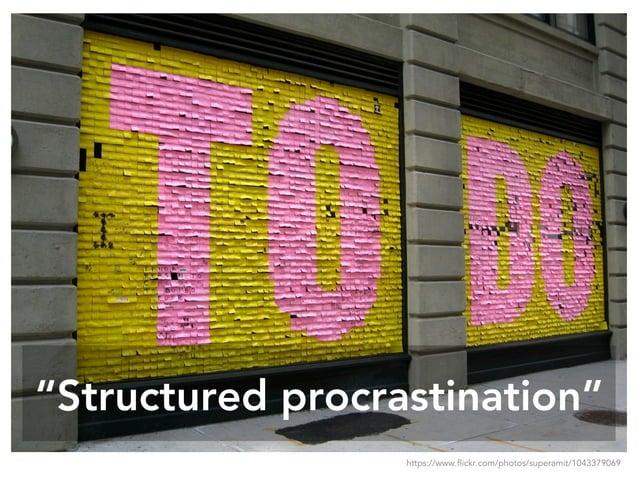 """""""Structured procrastination"""" https://www.flickr.com/photos/superamit/1043379069"""