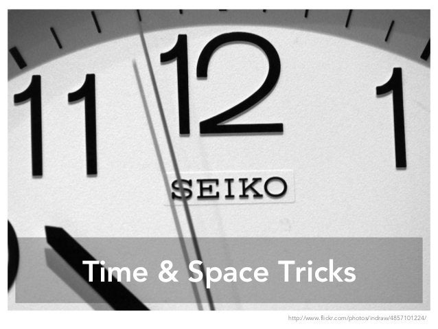 Time & Space Tricks http://www.flickr.com/photos/indraw/4857101224/