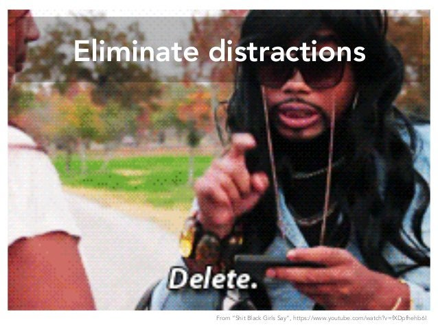 """Eliminate distractions From """"Shit Black Girls Say"""", https://www.youtube.com/watch?v=fXDpfhehb6I"""