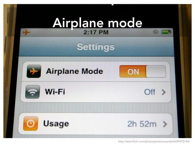 Airplane mode http://www.flickr.com/photos/pieterouwerkerk/699475144/