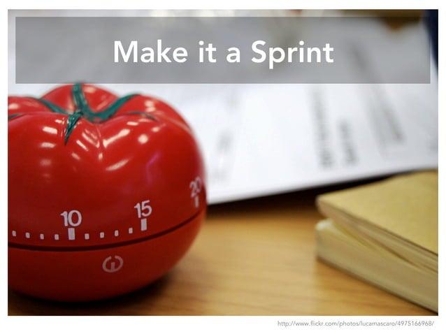 Make it a Sprint http://www.flickr.com/photos/lucamascaro/4975166968/