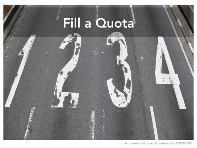 Fill a Quota https://www.flickr.com/photos/teosaurio/3392883329/