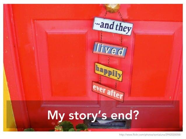 My story's end? http://www.flickr.com/photos/sonialuna/2942020058/