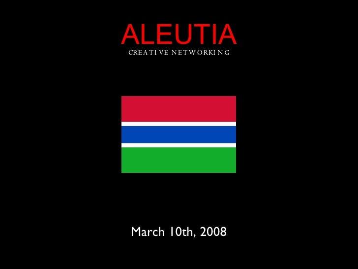 ALEUTIA <ul><li>CREATIVE NETWORKING </li></ul>March 10th, 2008