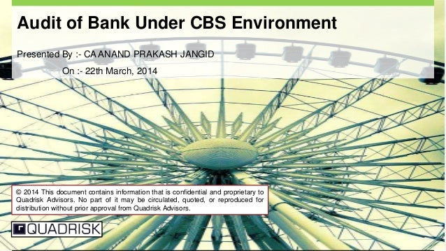 Privileged and Confidential 1 Audit of Bank Under CBS Environment Presented By :- CA ANAND PRAKASH JANGID On :- 22th March...
