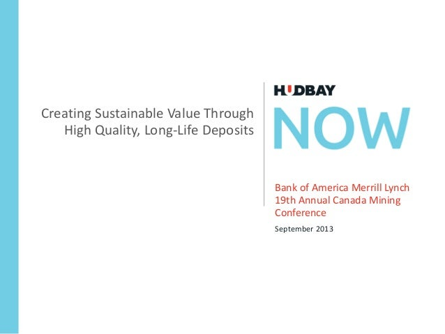 Bank of America Merrill Lynch  19th Annual Canada Mining  Conference September 2013 Creating Sustainable Value Through  Hi...