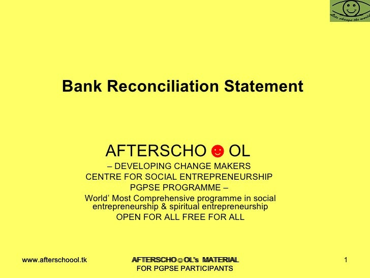 Bank Reconciliation Statement  AFTERSCHO ☻ OL  –  DEVELOPING CHANGE MAKERS  CENTRE FOR SOCIAL ENTREPRENEURSHIP  PGPSE PROG...
