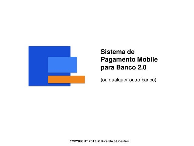 Sistema de                  Pagamento Mobile                  para Banco 2.0                  (ou qualquer outro banco)COP...