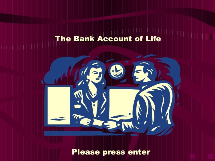 The Bank Account of Life   Please press enter