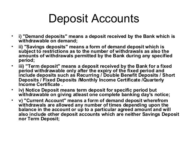 """Deposit Accounts•   i) """"Demand deposits"""" means a deposit received by the Bank which is    withdrawable on demand;•   ii) """"..."""