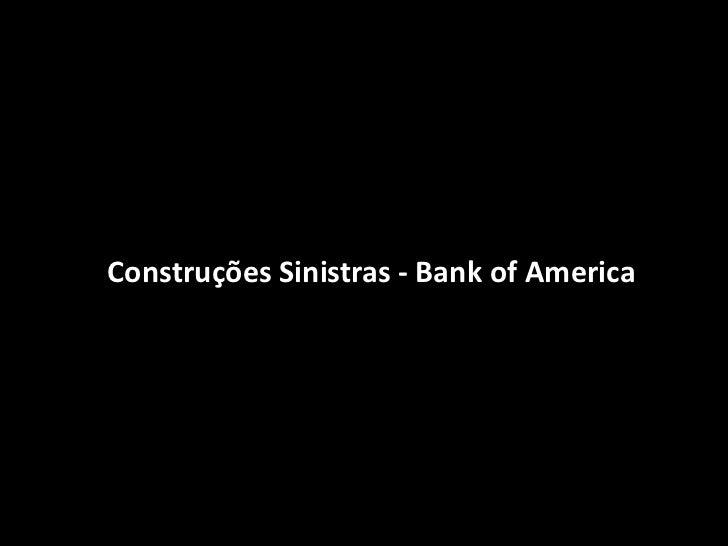 Construções Sinistras - Bank of America