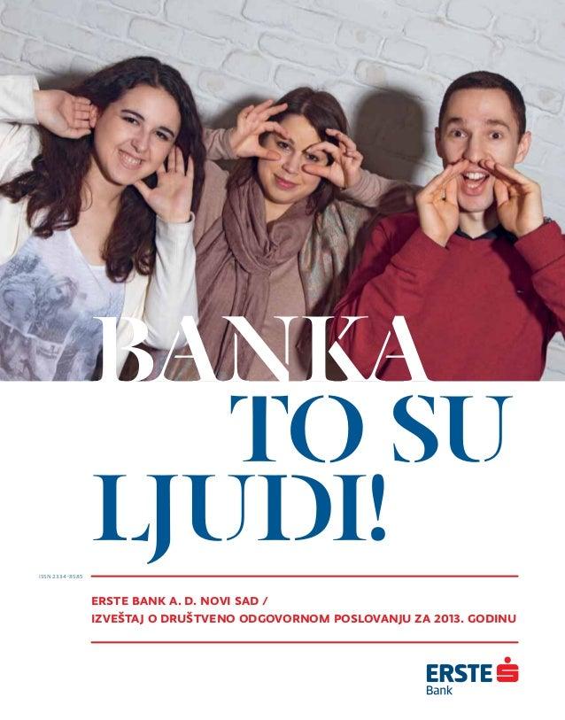 ANKA TO SU LJUDI! Erste Bank a. d. Novi Sad / Izveštaj o društveno odgovornom poslovanju za 2013. godinu ISSN 2334-8585