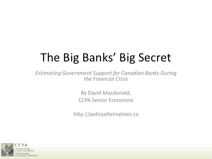 The Big Banks' Big SecretEstimating Government Support for Canadian Banks During                  the Financial Crisis    ...